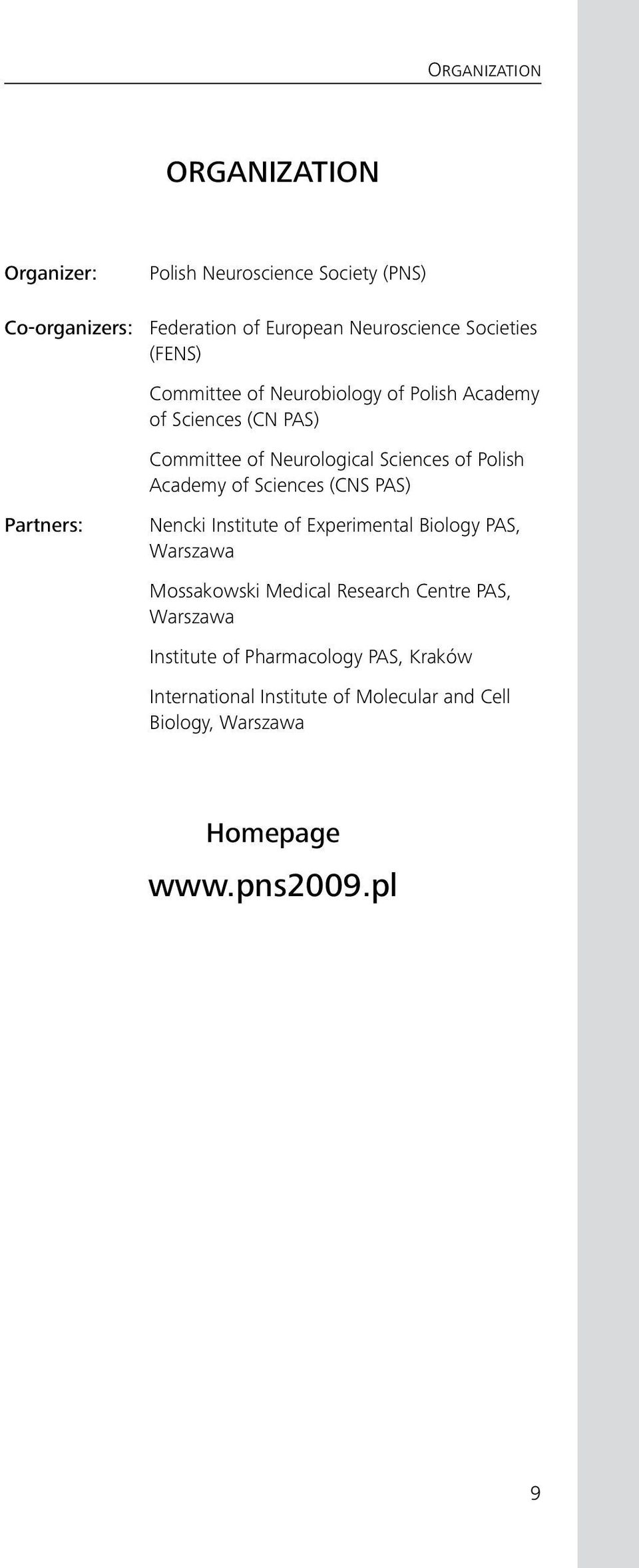 Neurological Sciences of Polish Academy of Sciences (CNS PAS) Partners:, Warszawa Mossakowski Medical Research Centre