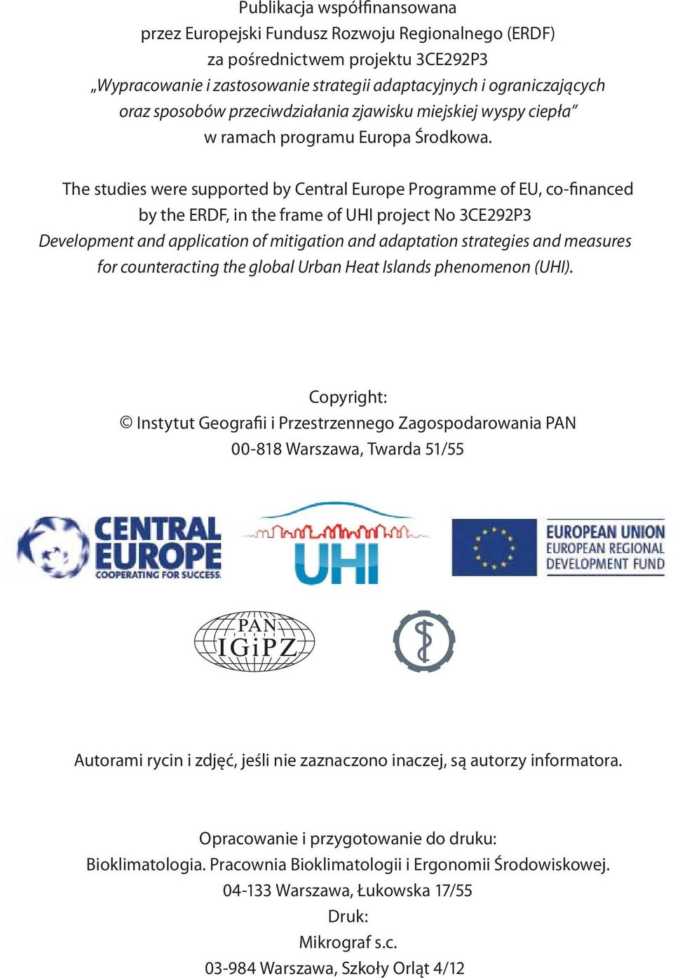 The studies were supported by Central Europe Programme of EU, co-financed by the ERDF, in the frame of UHI project No 3CE292P3 Development and application of mitigation and adaptation strategies and
