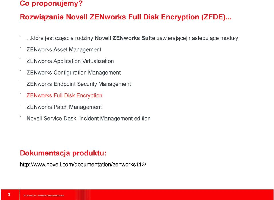 ZENworks Application Virtualization ZENworks Configuration Management ZENworks Endpoint Security Management ZENworks