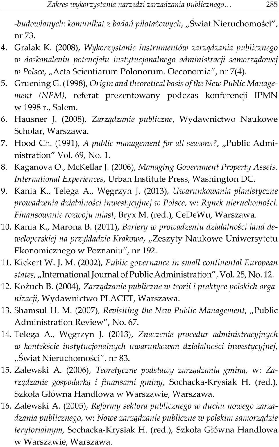 Gruening G. (1998), Origin and theoretical basis of the New Public Management (NPM), referat prezentowany podczas konferencji IPMN w 1998 r., Salem. 6. Hausner J.