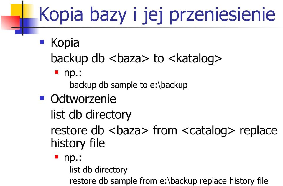 : backup db sample to e:\backup Odtworzenie list db directory