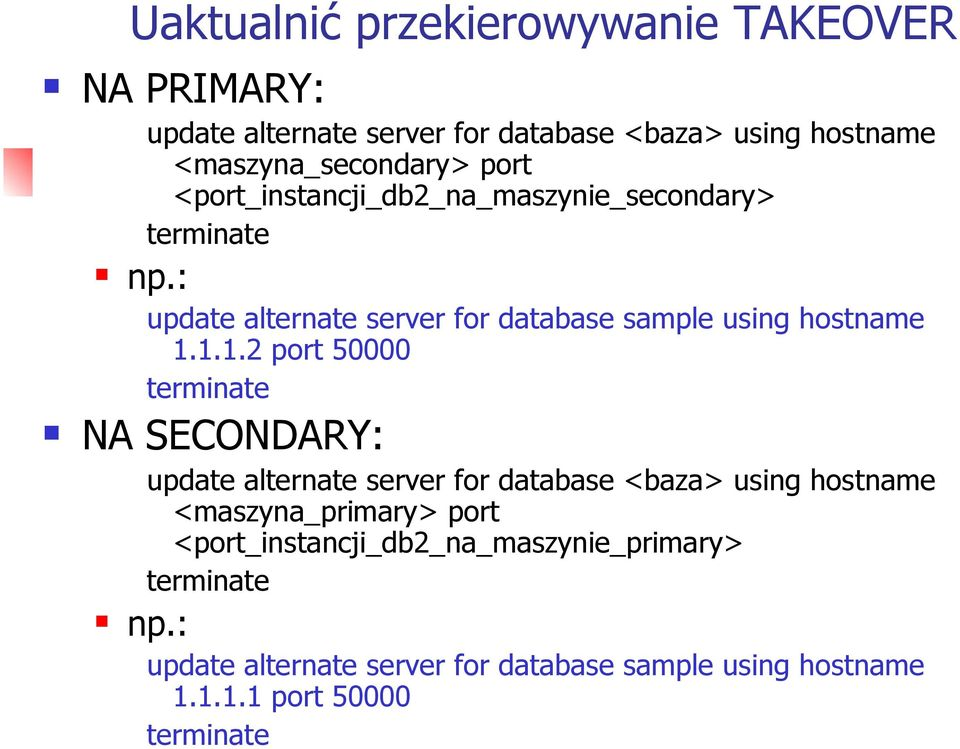 1.1.2 port 50000 terminate NA SECONDARY: update alternate server for database <baza> using hostname <maszyna_primary> port
