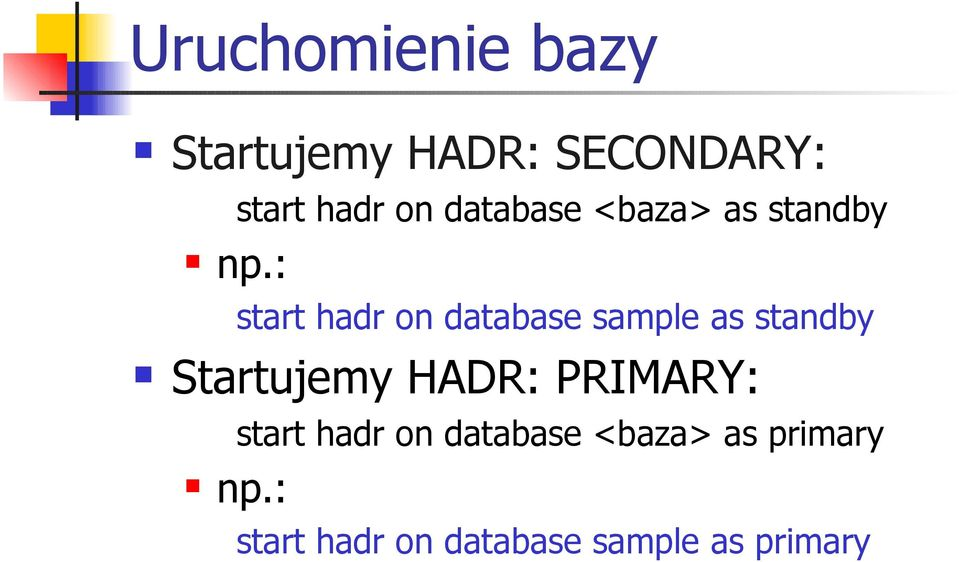 database sample as standby Startujemy HADR: PRIMARY: np.