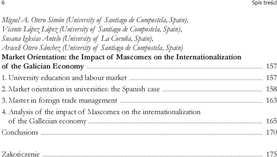 Coruña, Spain), Araceli Otero Sánchez (University of Santiago de Compostela, Spain) Market Orientation: the Impact of Mascomex on the Internationalization of the