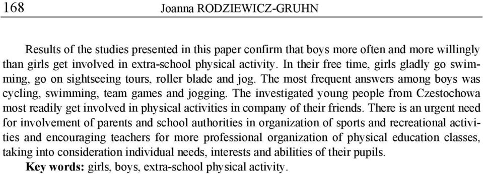 The investigated young people from Czestochowa most readily get involved in physical activities in company of their friends.