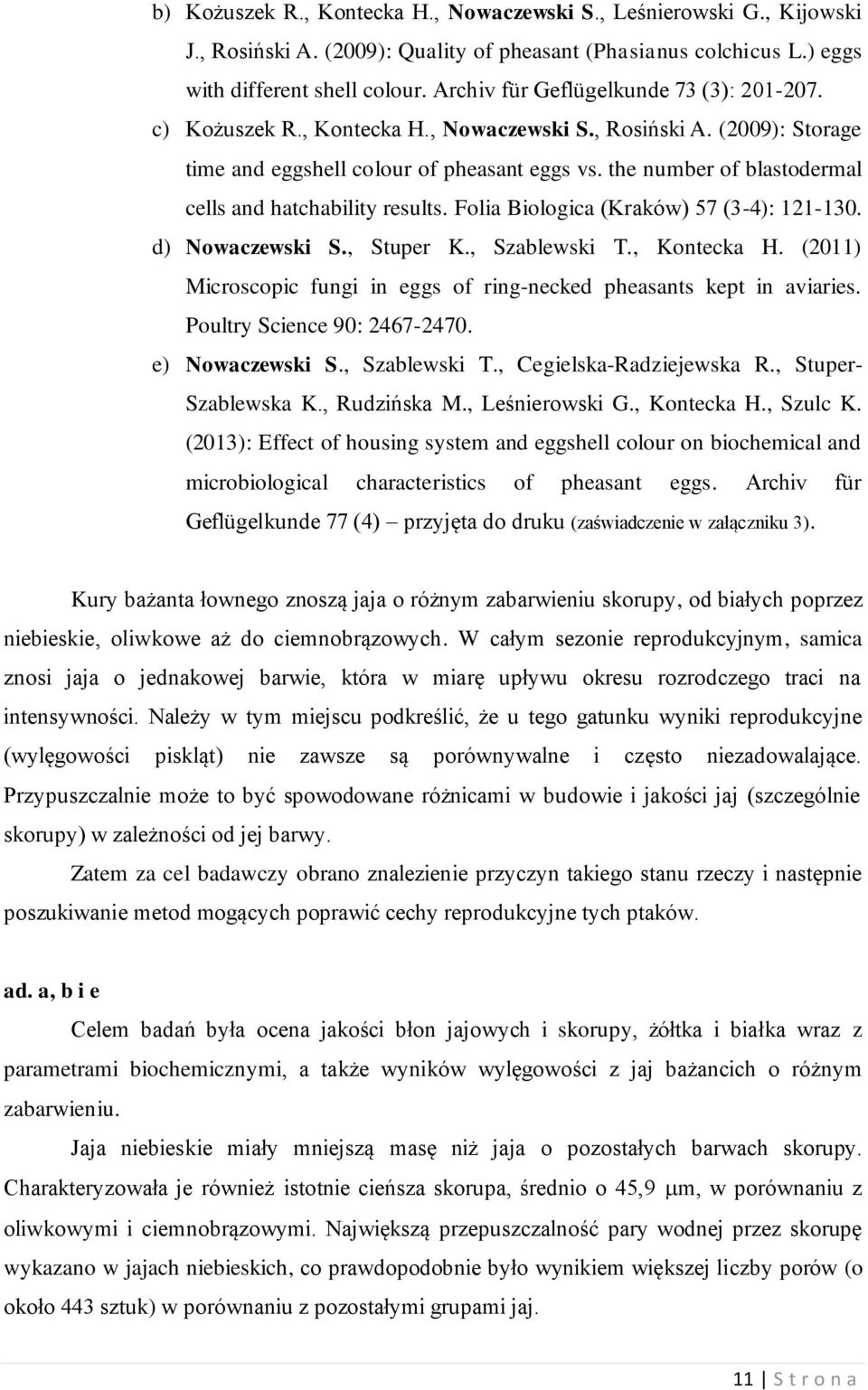 the number of blastodermal cells and hatchability results. Folia Biologica (Kraków) 57 (3-4): 121-130. d) Nowaczewski S., Stuper K., Szablewski T., Kontecka H.