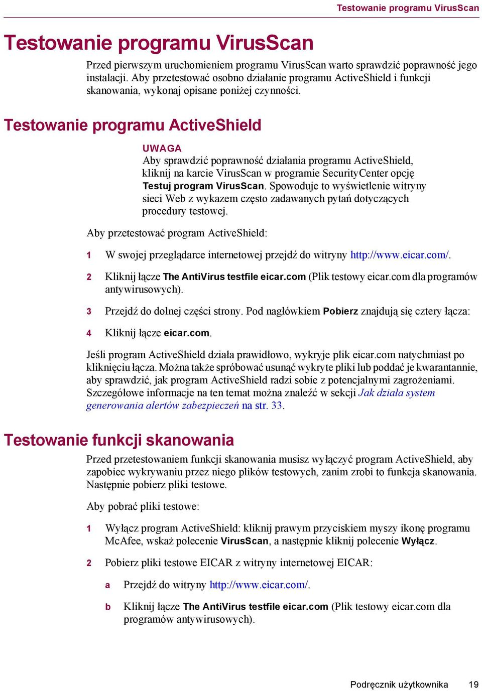 Testowanie programu ActiveShield UWAGA Aby sprawdzić poprawność działania programu ActiveShield, kliknij na karcie VirusScan w programie SecurityCenter opcję Testuj program VirusScan.