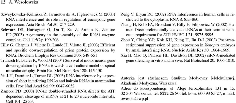Cell 115(2): 199-208 Tilly G, Chapuis J, Vilette D, Laude H, Vilotte JL (2003) Efficient and specific down-regulation of prion protein expression by RNAi.