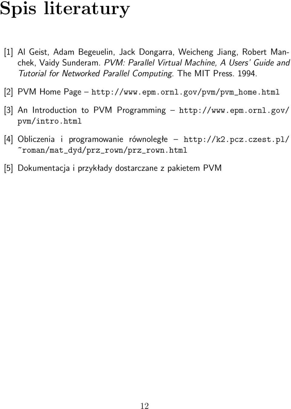 [2] PVM Home Page http://www.epm.ornl.gov/pvm/pvm_home.html [3] An Introduction to PVM Programming http://www.epm.ornl.gov/ pvm/intro.