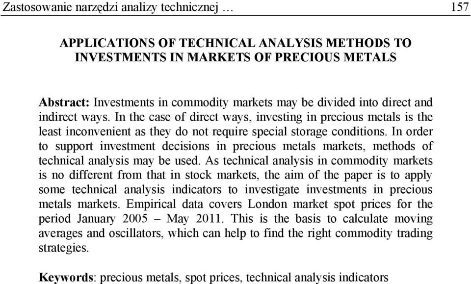 In order to support investment decisions in precious metals markets, methods of technical analysis may be used.