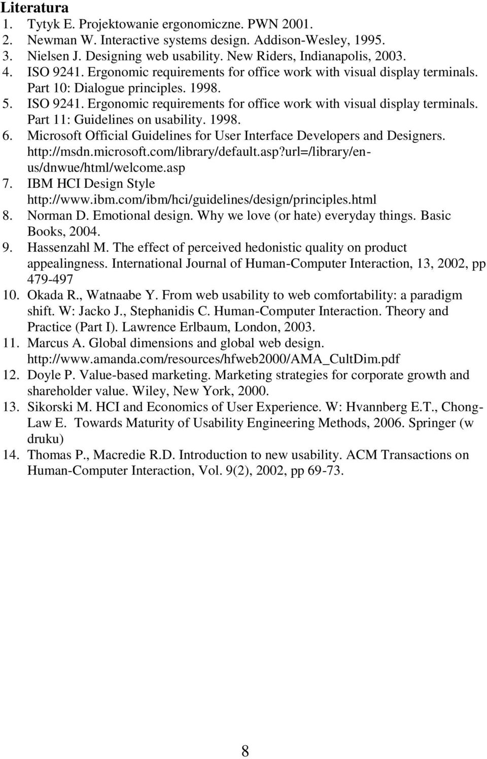1998. 6. Microsoft Official Guidelines for User Interface Developers and Designers. http://msdn.microsoft.com/library/default.asp?url=/library/enus/dnwue/html/welcome.asp 7.