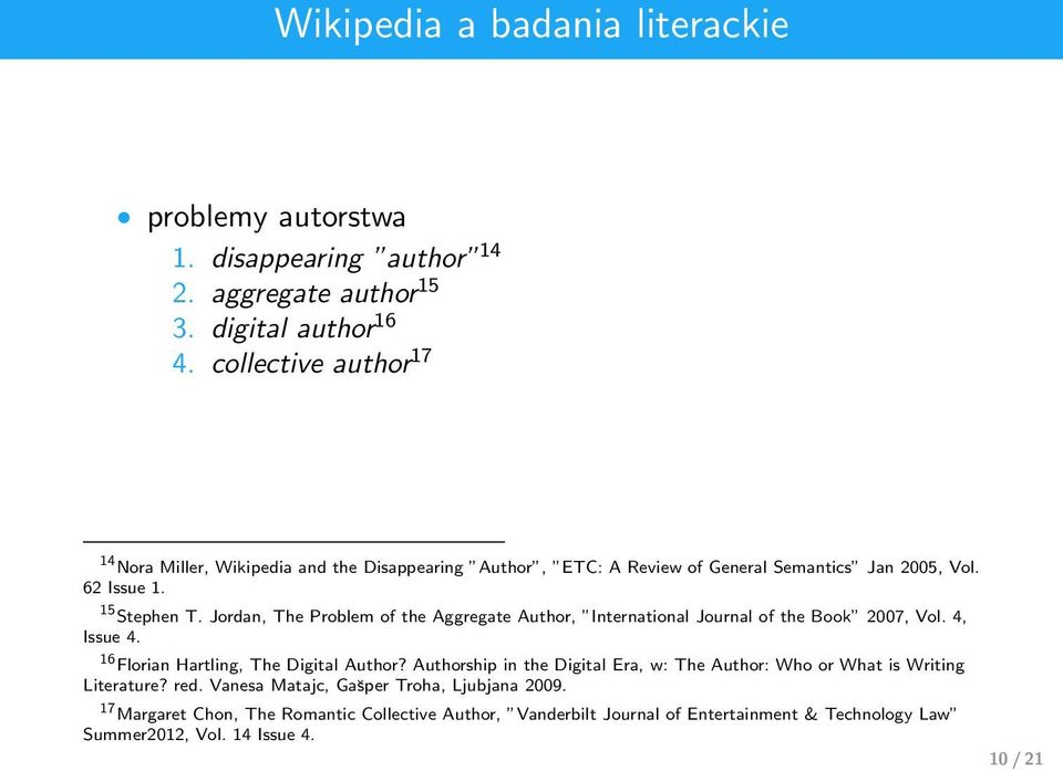 Jordan, The Problem of the Aggregate Author, International Journal of the Book 2007, Vol. 4, Issue 4. 16 Florian Hartling, The Digital Author?