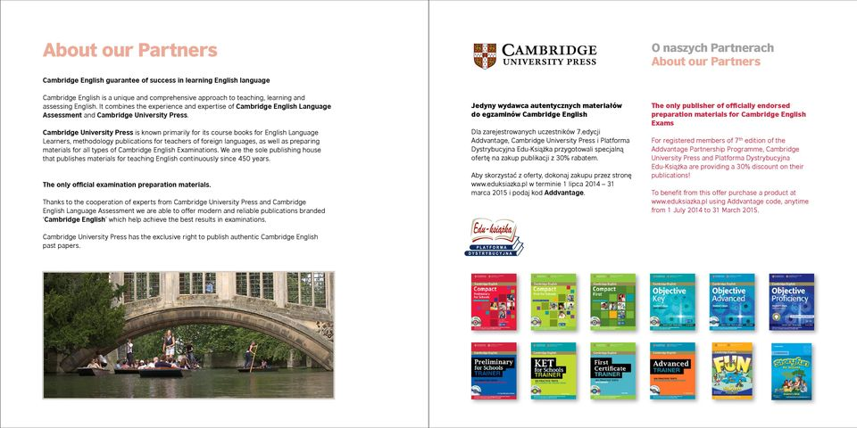 Cambridge University Press is known primarily for its course books for English Language Learners, methodology publications for teachers of foreign languages, as well as preparing materials for all