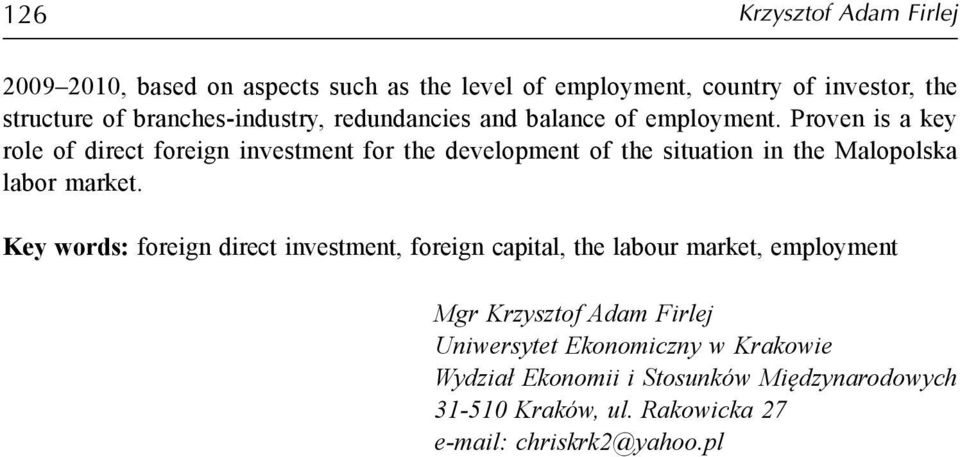Proven is a key role of direct foreign investment for the development of the situation in the Malopolska labor market.