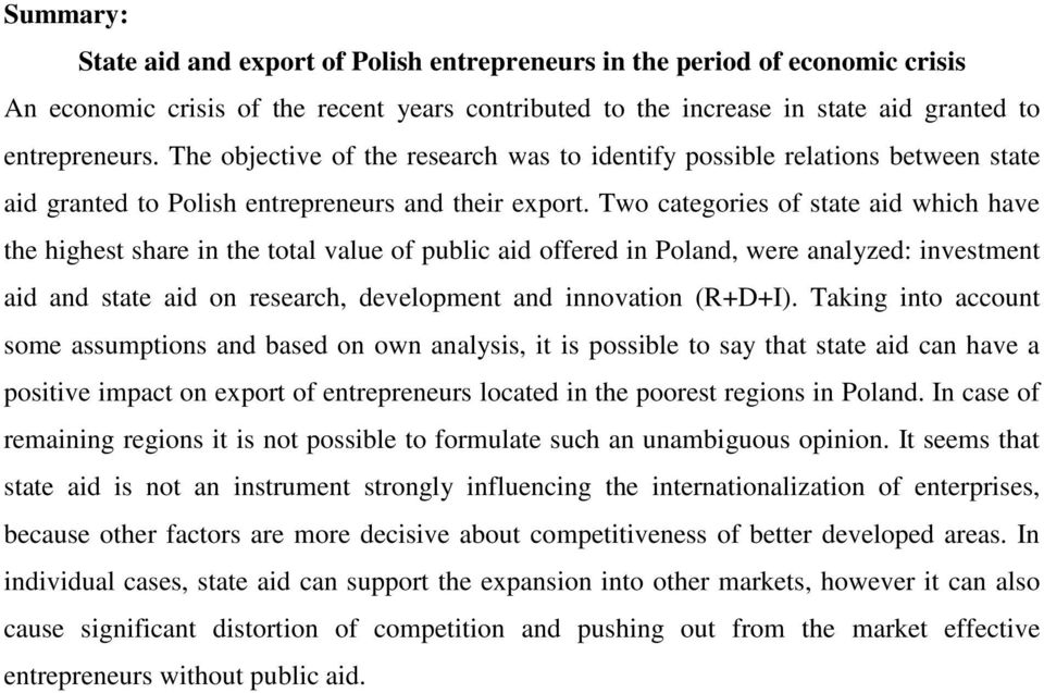 Two categories of state aid which have the highest share in the total value of public aid offered in Poland, were analyzed: investment aid and state aid on research, development and innovation