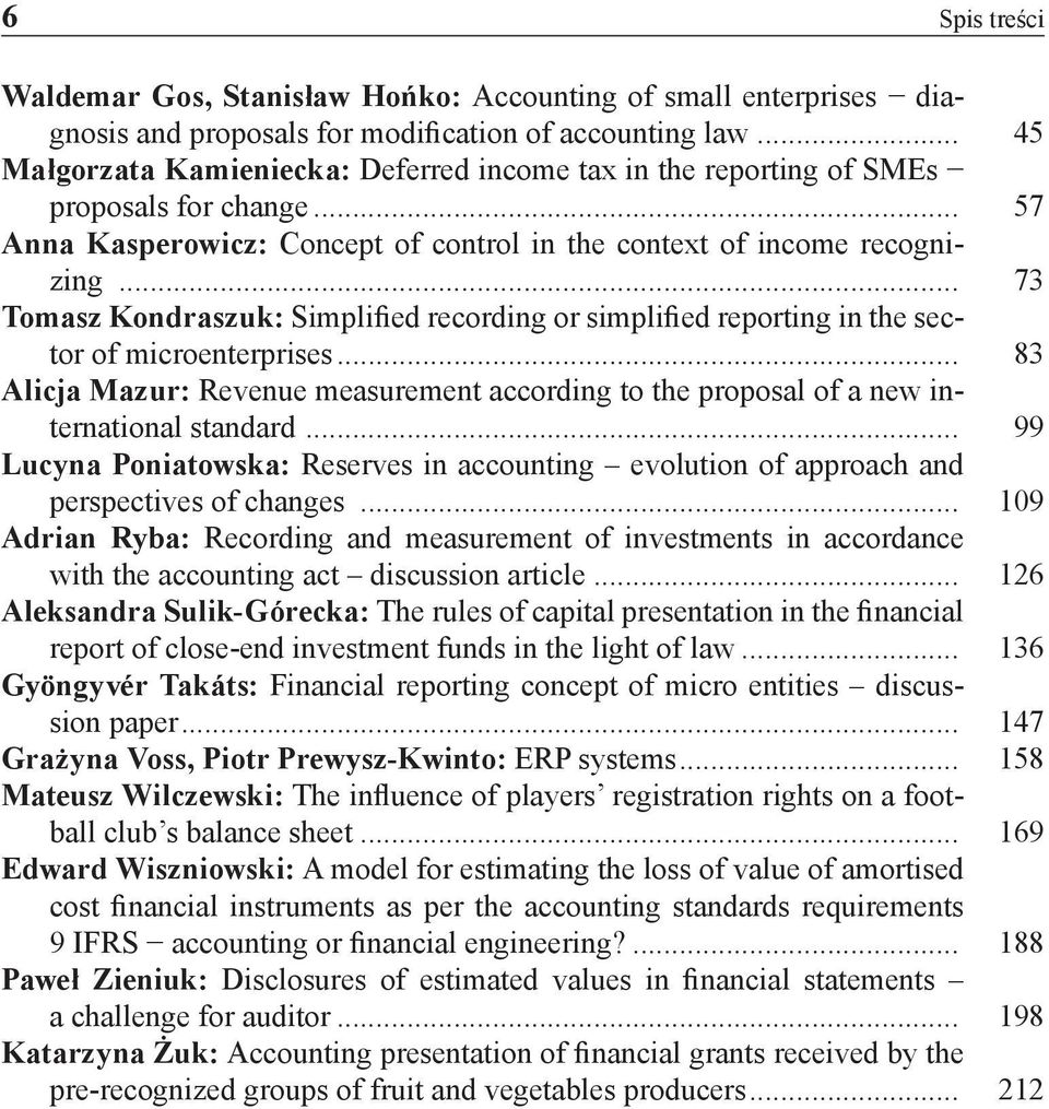 .. 73 Tomasz Kondraszuk: Simplified recording or simplified reporting in the sector of microenterprises... 83 Alicja Mazur: Revenue measurement according to the proposal of a new international standard.