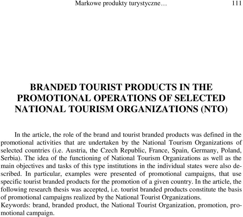 The idea of the functioning of National Tourism Organizations as well as the main objectives and tasks of this type institutions in the individual states were also described.