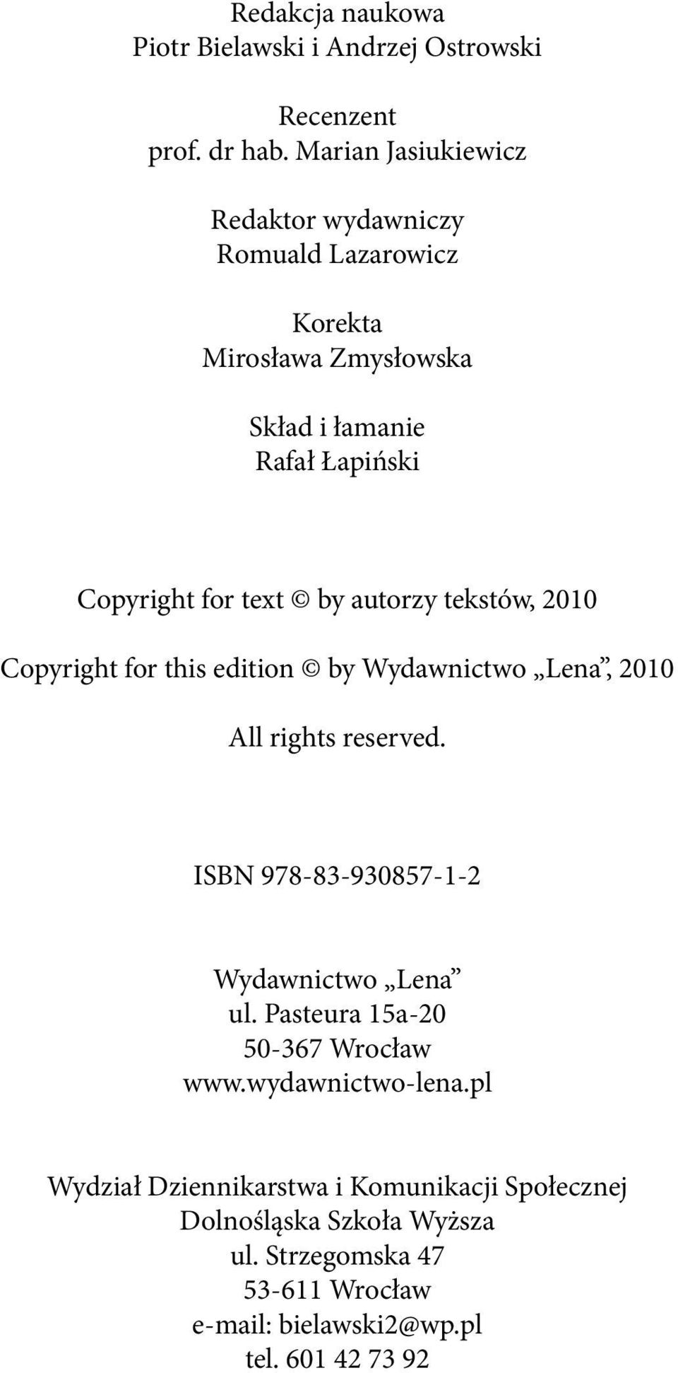 autorzy tekstów, 2010 Copyright for this edition by Wydawnictwo Lena, 2010 All rights reserved. ISBN 978-83-930857-1-2 Wydawnictwo Lena ul.