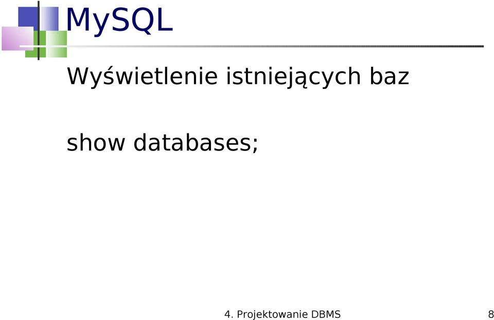 show databases; 4.