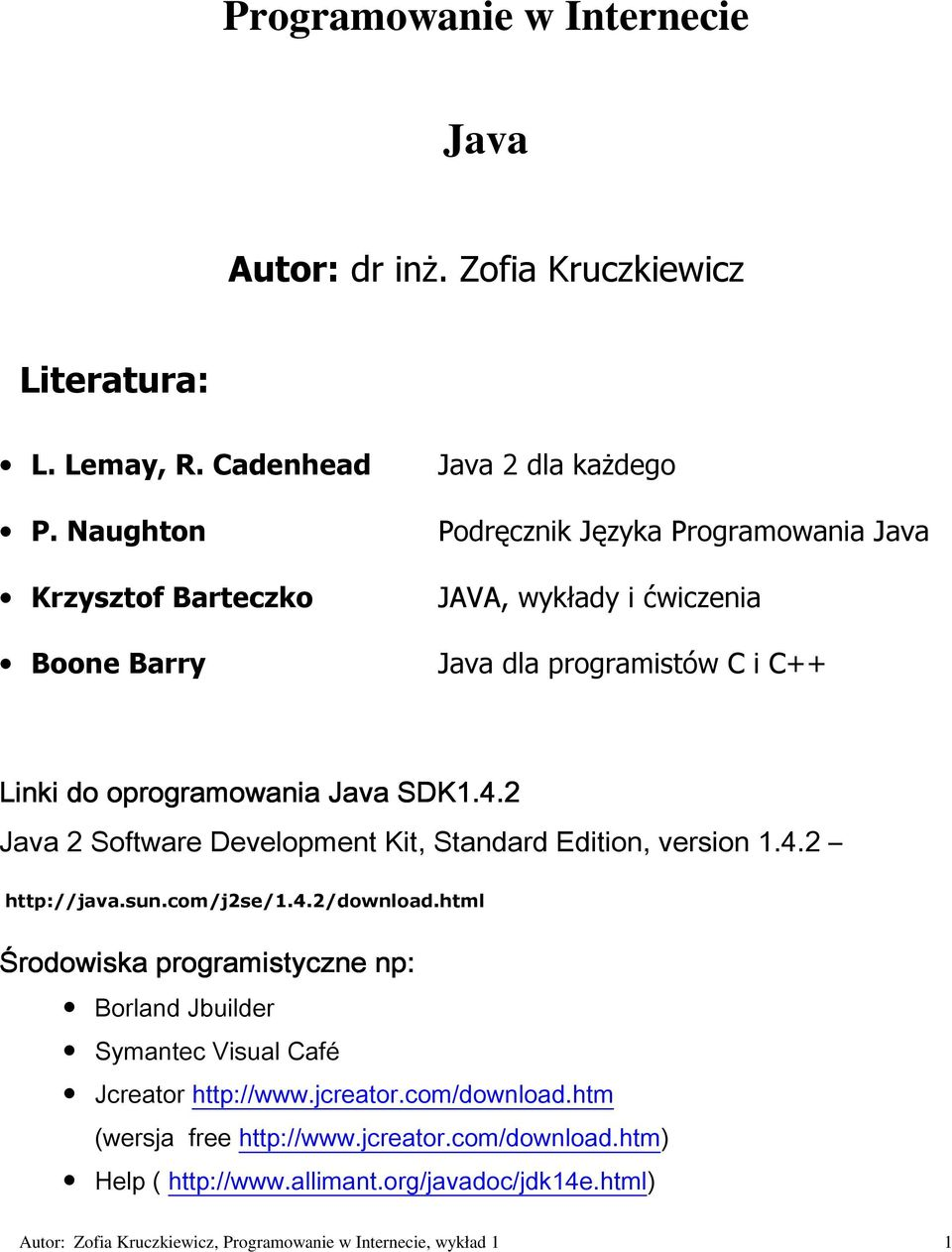 oprogramowania Java SDK1.4.2 Java 2 Software Development Kit, Standard Edition, version 1.4.2 http://java.sun.com/j2se/1.4.2/download.