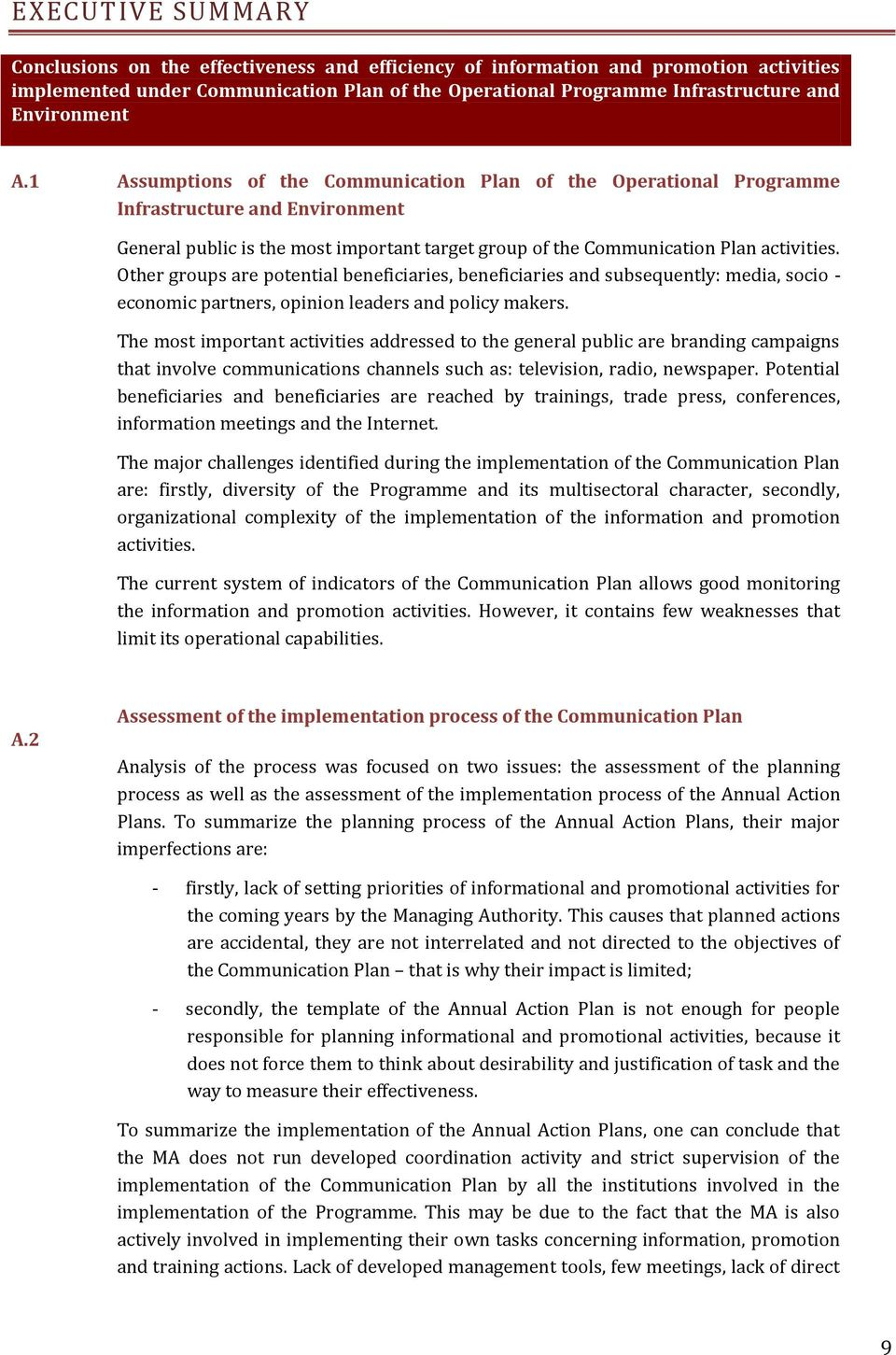1 Assumptions of the Communication Plan of the Operational Programme Infrastructure and Environment General public is the most important target group of the Communication Plan activities.