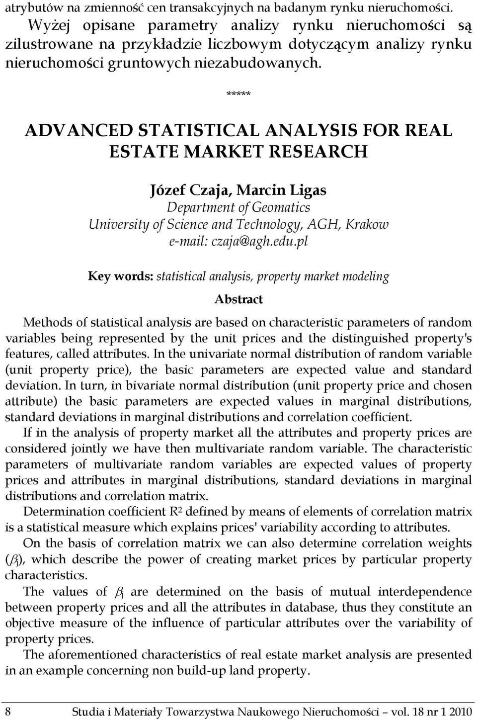***** ADVANCED STATISTICAL ANALYSIS FOR REAL ESTATE MARKET RESEARCH Józef Czaja, Marcin Ligas Department of Geomatics University of Science and Technology, AGH, Krakow e-mail: czaja@agh.edu.