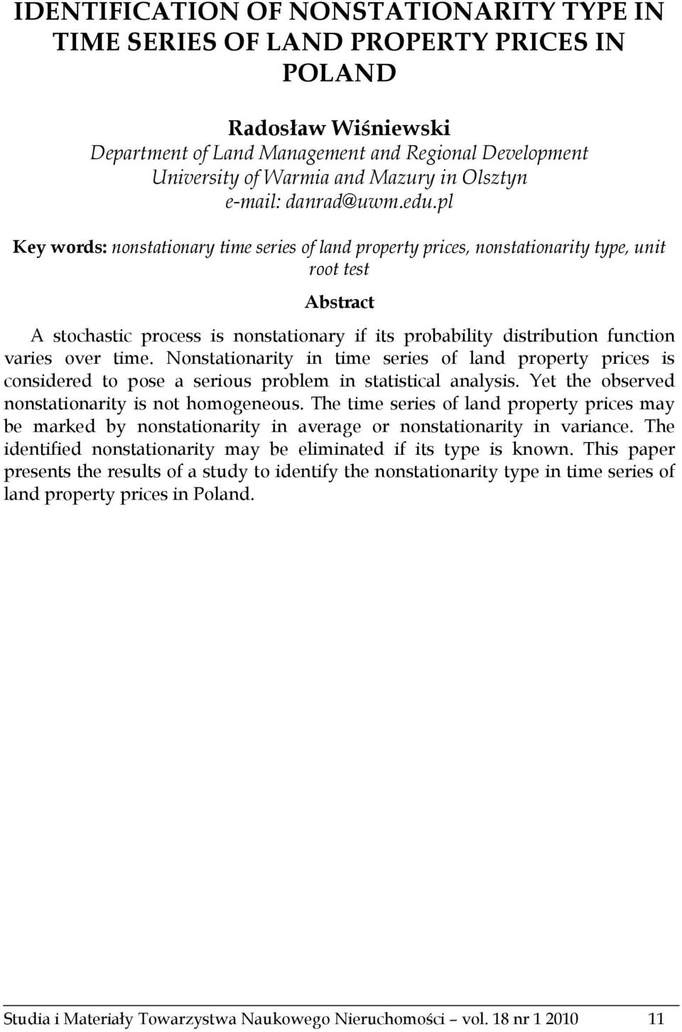 pl Key words: nonstationary time series of land property prices, nonstationarity type, unit root test Abstract A stochastic process is nonstationary if its probability distribution function varies