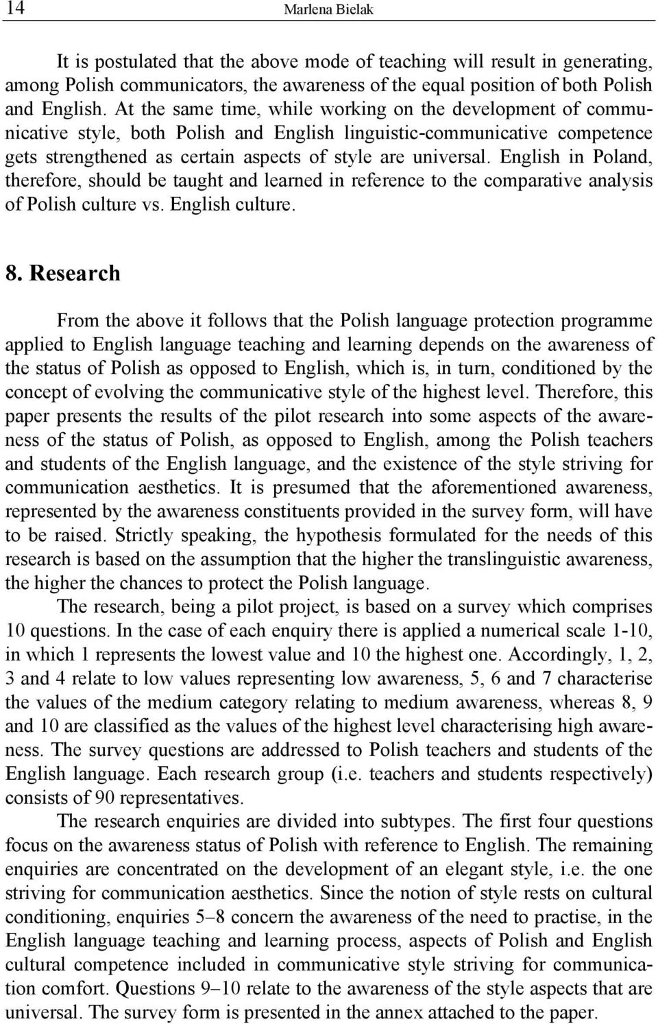 English in Poland, therefore, should be taught and learned in reference to the comparative analysis of Polish culture vs. English culture. 8.