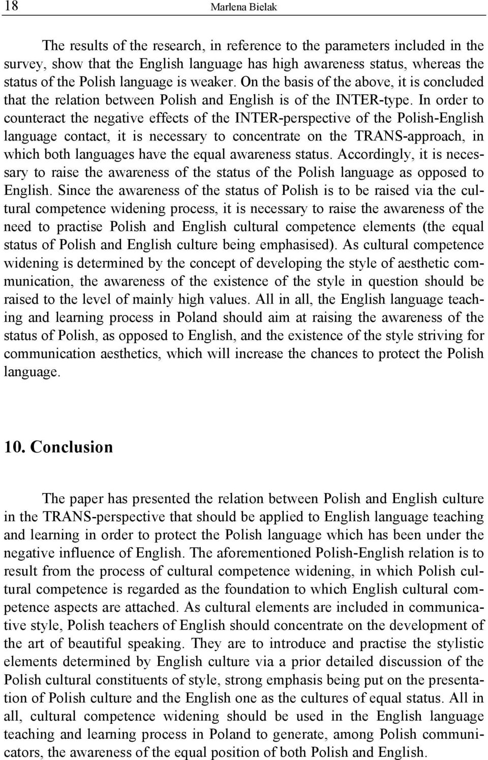 In order to counteract the negative effects of the INTER-perspective of the Polish-English language contact, it is necessary to concentrate on the TRANS-approach, in which both languages have the
