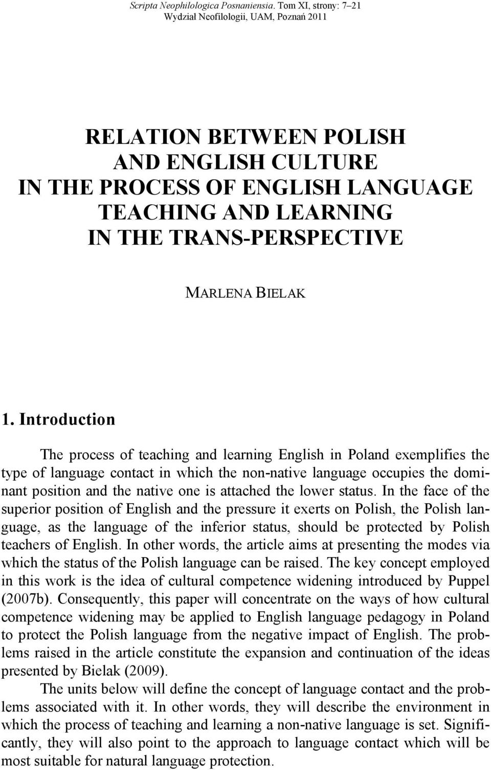 Introduction The process of teaching and learning English in Poland exemplifies the type of language contact in which the non-native language occupies the dominant position and the native one is