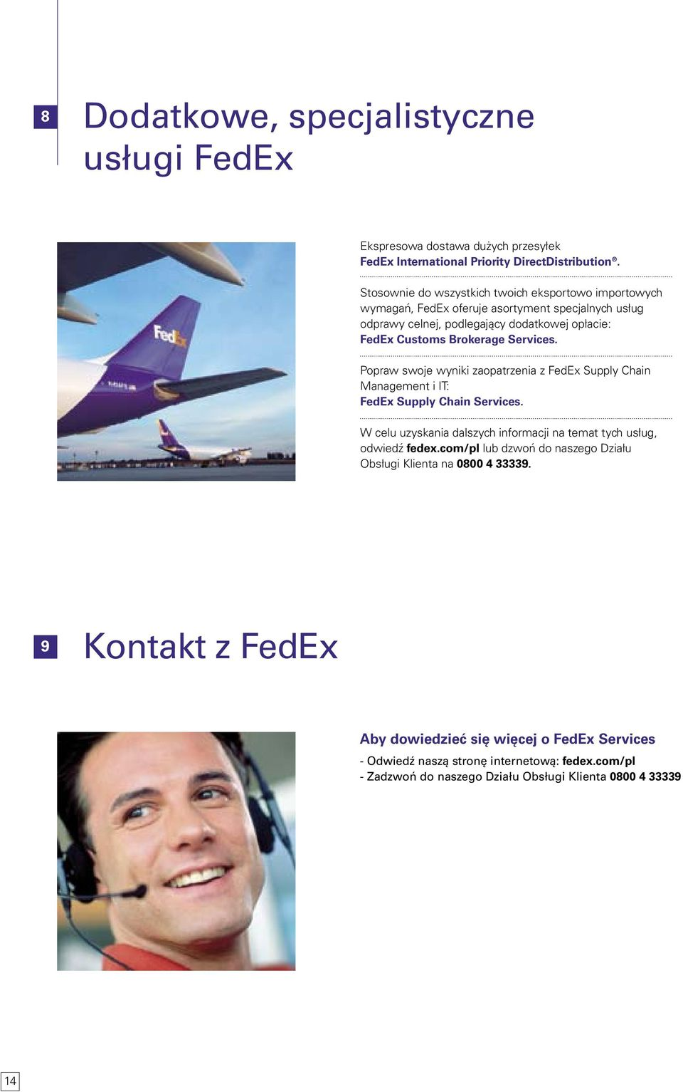 Services. Popraw swoje wyniki zaopatrzenia z FedEx Supply Chain Management i IT: FedEx Supply Chain Services.