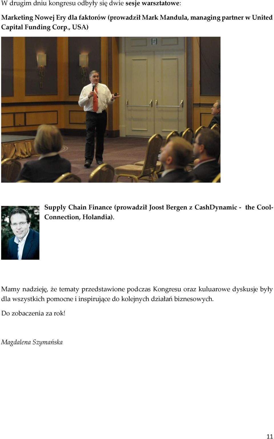 , USA) Supply Chain Finance (prowadził Joost Bergen z CashDynamic - the Cool- Connection, Holandia).