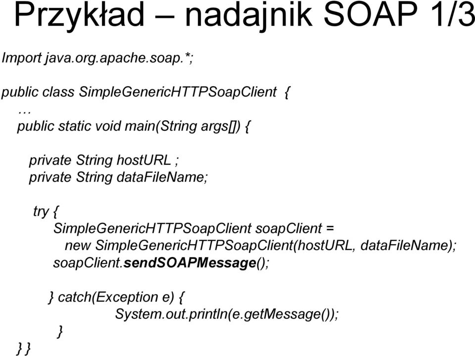 String hosturl ; private String datafilename; try { SimpleGenericHTTPSoapClient soapclient = new