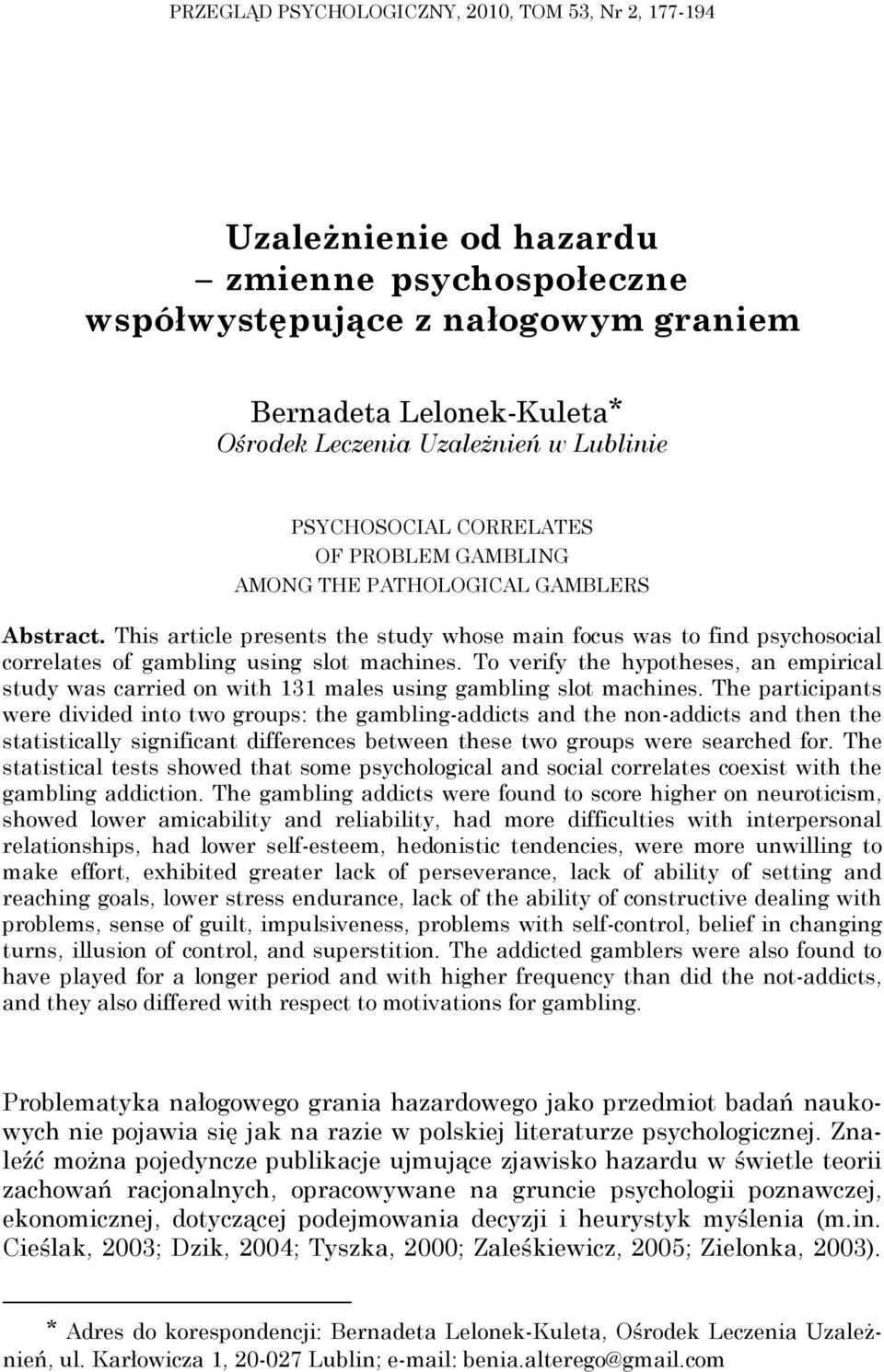 This article presents the study whose main focus was to find psychosocial correlates of gambling using slot machines.