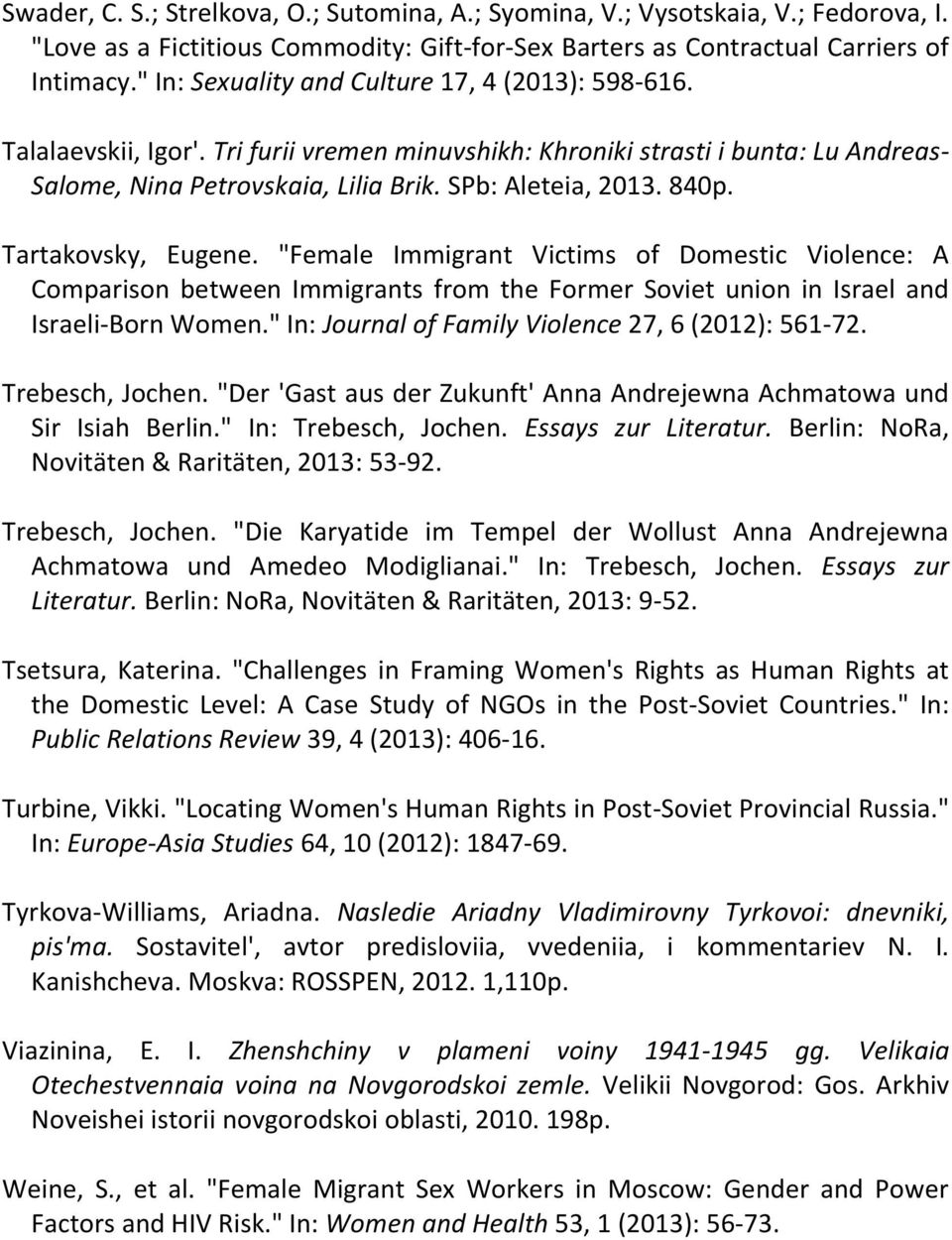 "840p. Tartakovsky, Eugene. ""Female Immigrant Victims of Domestic Violence: A Comparison between Immigrants from the Former Soviet union in Israel and Israeli-Born Women."