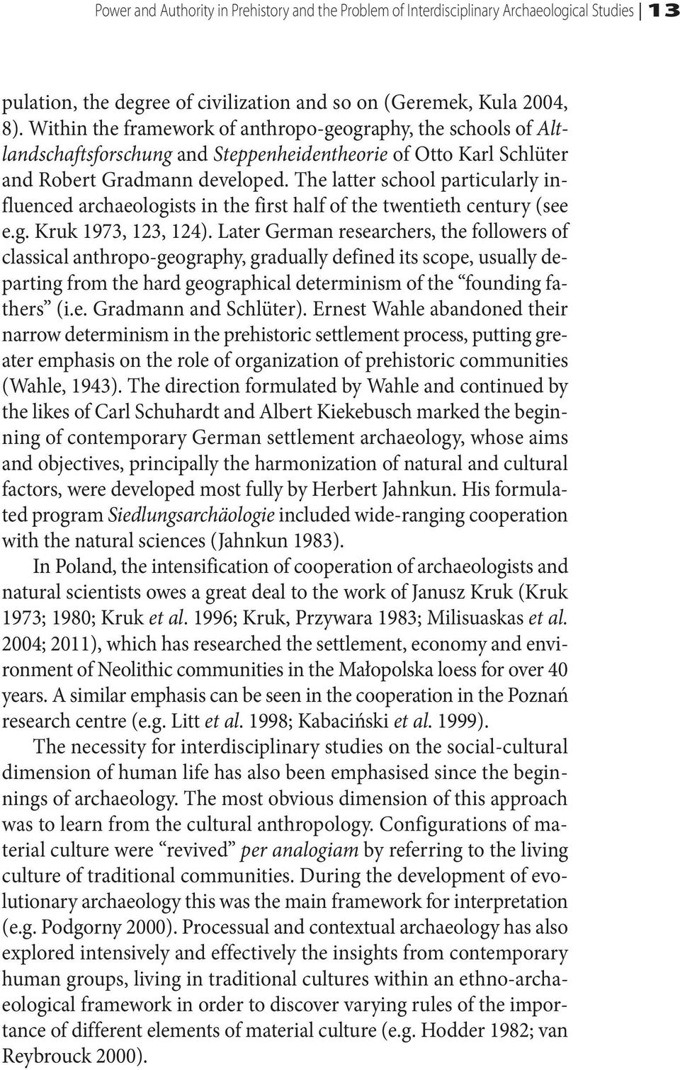 The latter school particularly influenced archaeologists in the first half of the twentieth century (see e.g. Kruk 1973, 123, 124).
