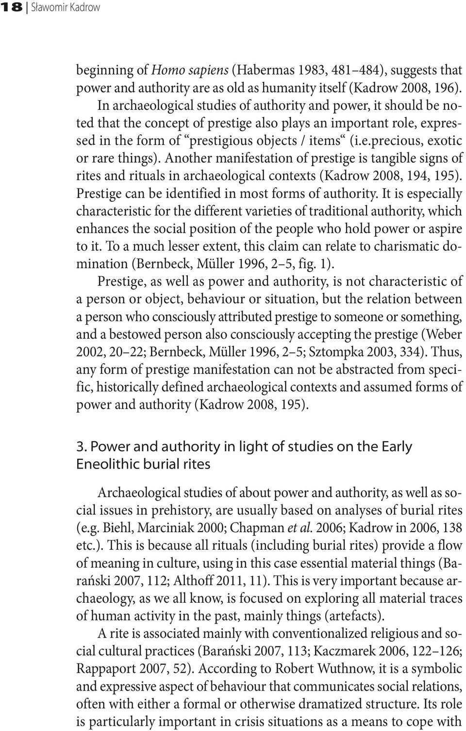 Another manifestation of prestige is tangible signs of rites and rituals in archaeological contexts (Kadrow 2008, 194, 195). Prestige can be identified in most forms of authority.