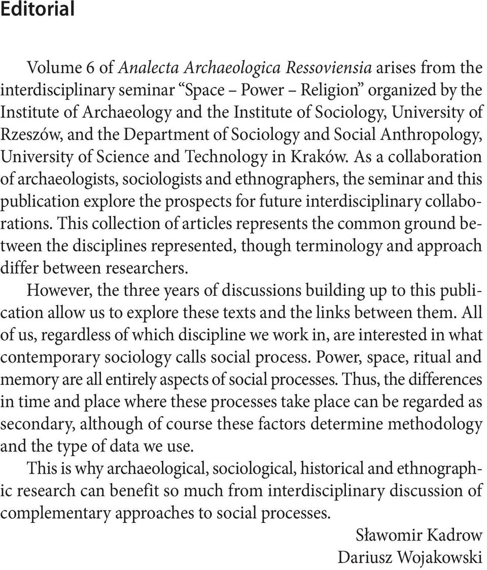 As a collaboration of archaeologists, sociologists and ethnographers, the seminar and this publication explore the prospects for future interdisciplinary collaborations.