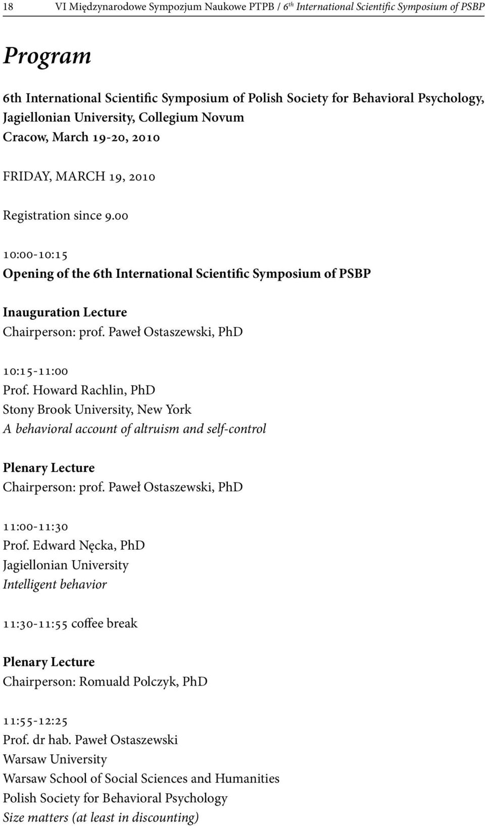 00 10:00-10:15 Opening of the 6th International Scientific Symposium of PSBP Inauguration Lecture Chairperson: prof. Paweł Ostaszewski, PhD 10:15-11:00 Prof.