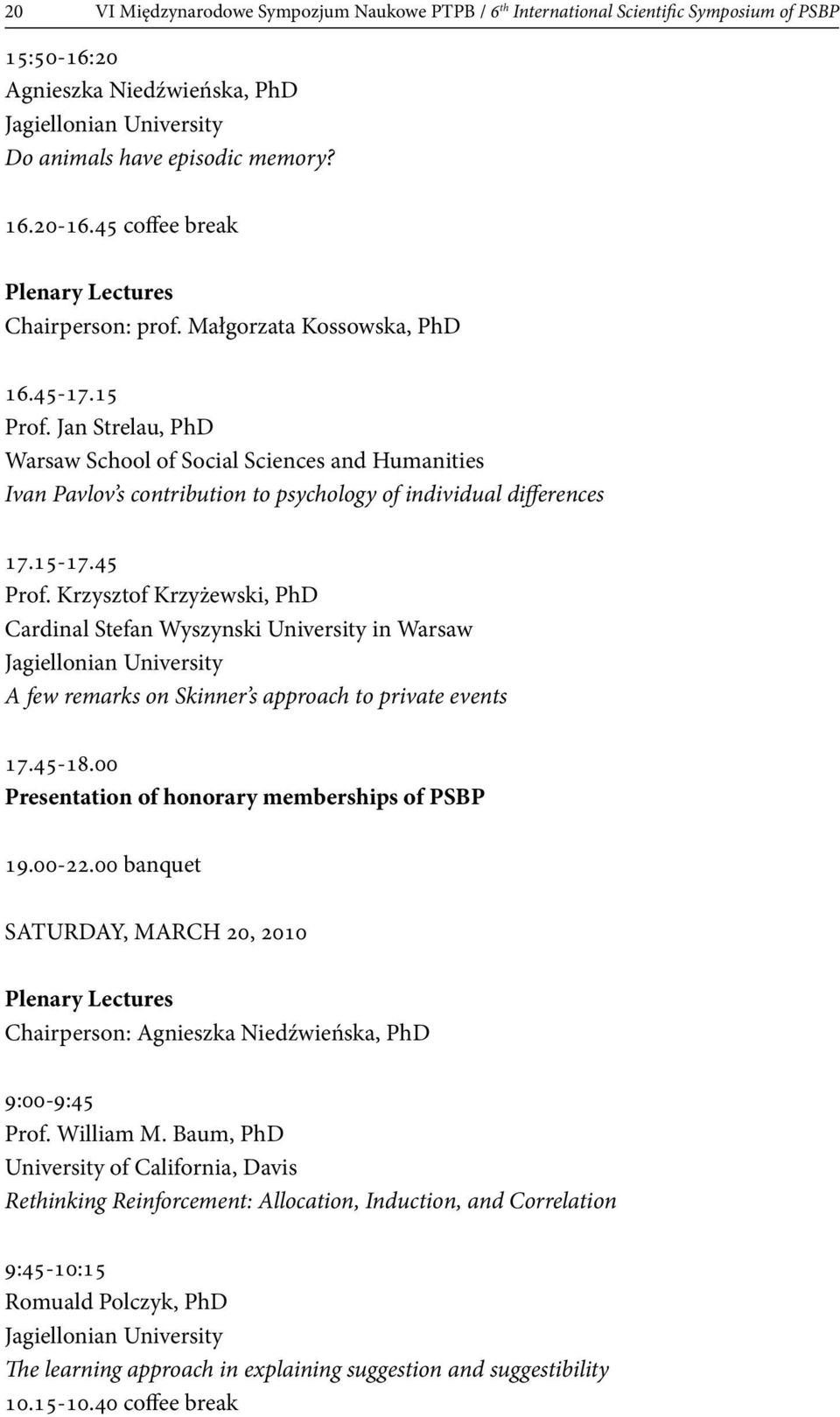 Jan Strelau, PhD Warsaw School of Social Sciences and Humanities Ivan Pavlov s contribution to psychology of individual differences 17.15-17.45 Prof.