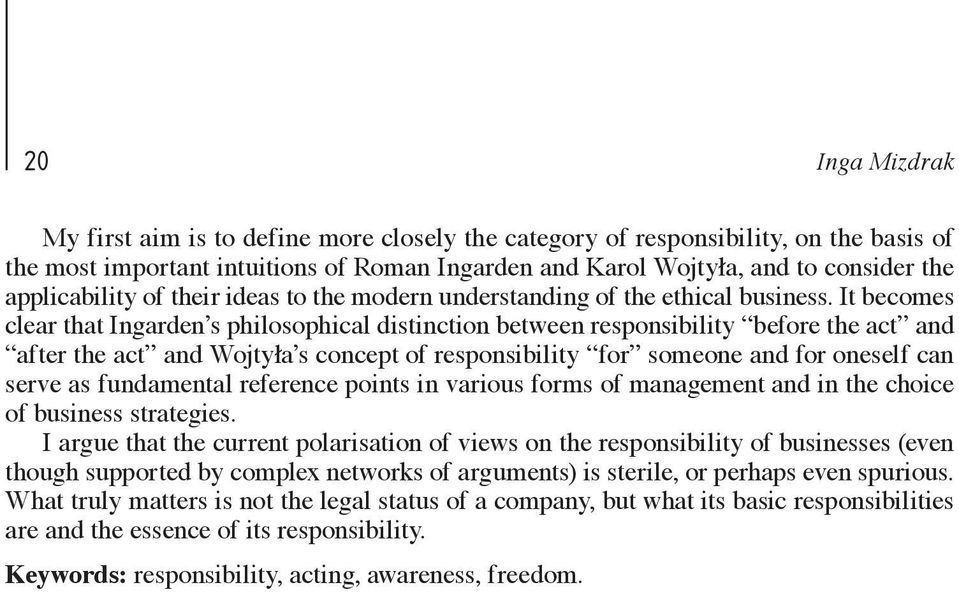 It becomes clear that Ingarden s philosophical distinction between responsibility before the act and after the act and Wojtyła s concept of responsibility for someone and for oneself can serve as