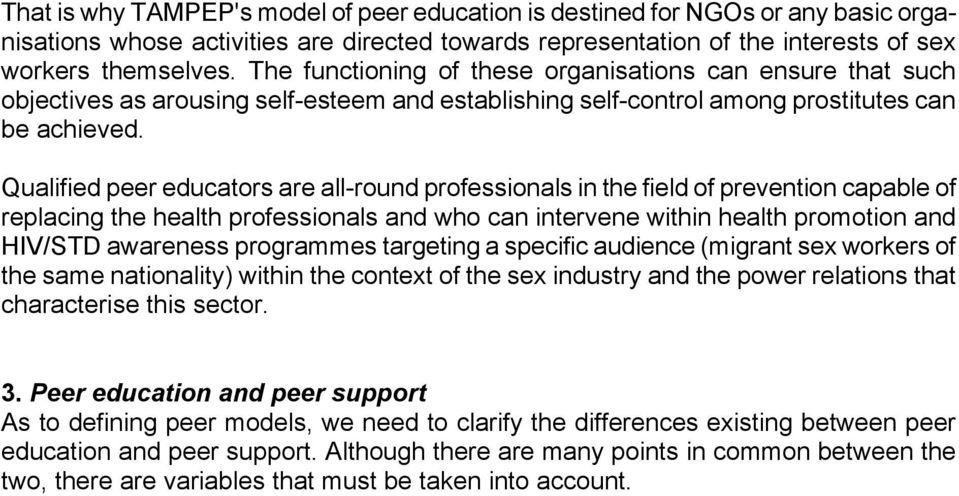Qualified peer educators are all-round professionals in the field of prevention capable of replacing the health professionals and who can intervene within health promotion and HIV/STD awareness