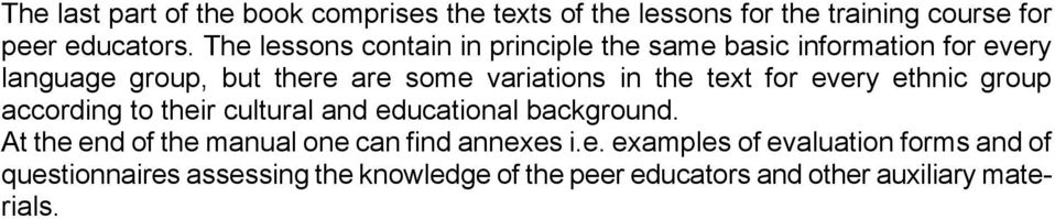 background. At the end of the manual one can find annexes i.e. examples of evaluation forms and of questionnaires assessing the knowledge of the peer educators and other auxiliary materials.