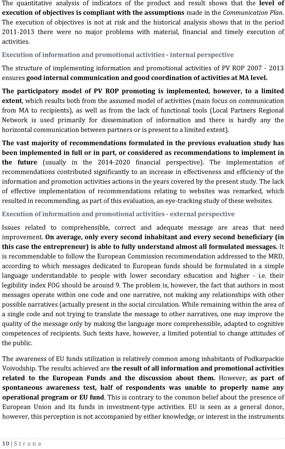 Execution of information and promotional activities - internal perspective The structure of implementing information and promotional activities of PV ROP 2007-2013 ensures good internal communication