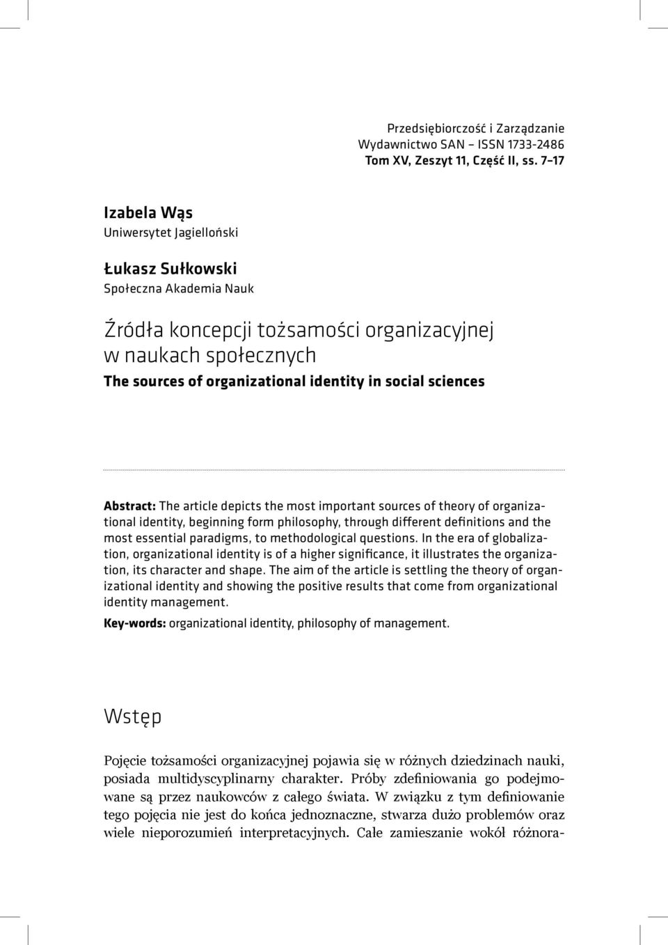 sciences Abstract: The article depicts the most important sources of theory of organizational identity, beginning form philosophy, through different definitions and the most essential paradigms, to