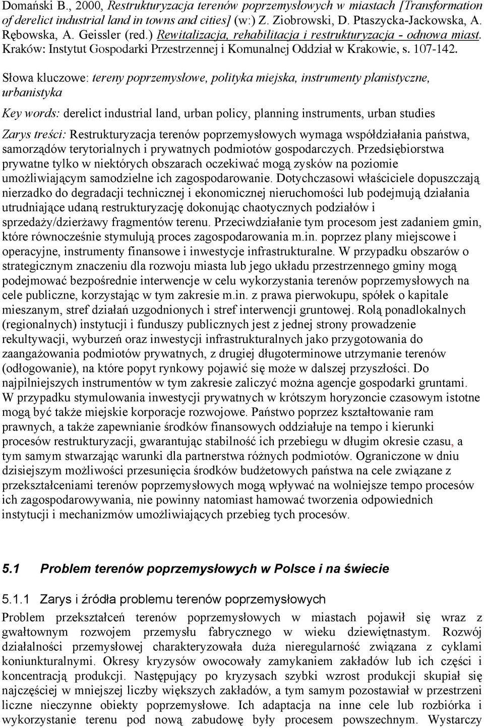 Słowa kluczowe: tereny poprzemysłowe, polityka miejska, instrumenty planistyczne, urbanistyka Key words: derelict industrial land, urban policy, planning instruments, urban studies Zarys treści: