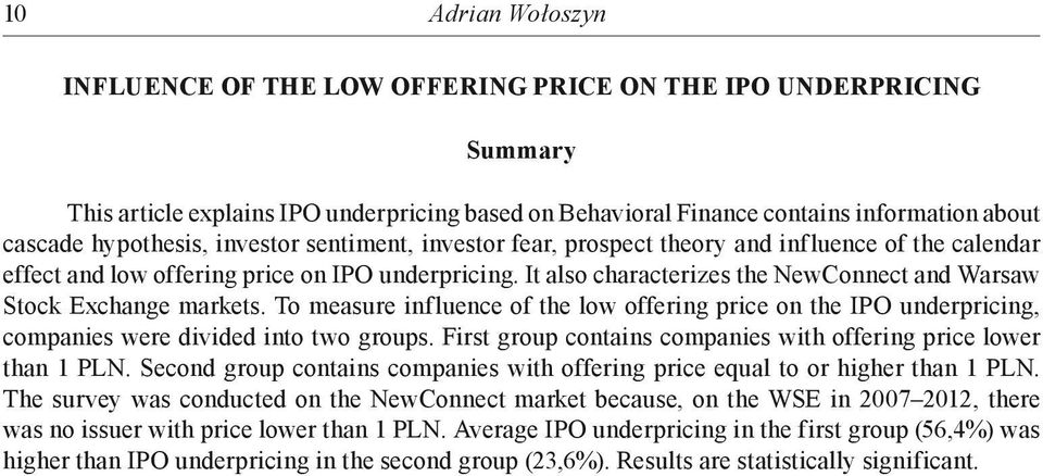 It also characterizes the NewConnect and Warsaw Stock Exchange markets. To measure influence of the low offering price on the IPO underpricing, companies were divided into two groups.