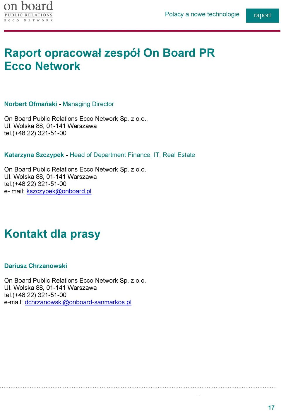(+48 22) 321-51-00 Katarzyna Szczypek - Head of Department Finance, IT, Real Estate On Board Public Relations Ecco Network Sp. z o.o. Ul.
