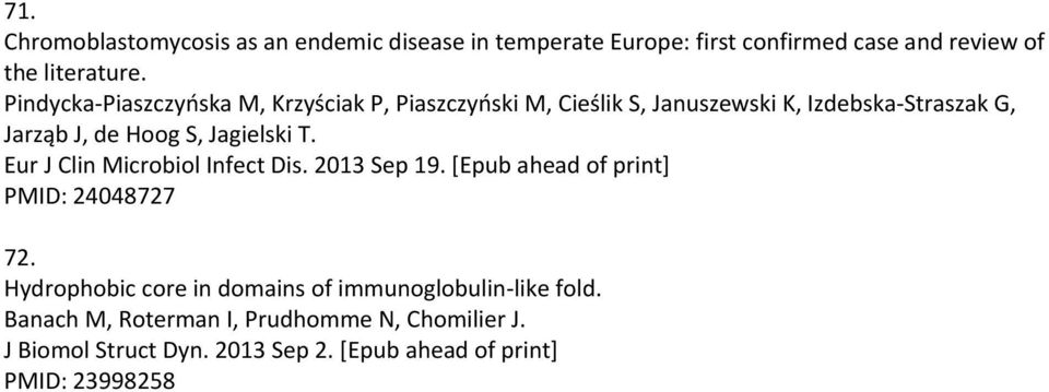 Jagielski T. Eur J Clin Microbiol Infect Dis. 2013 Sep 19. [Epub ahead of print] PMID: 24048727 72.