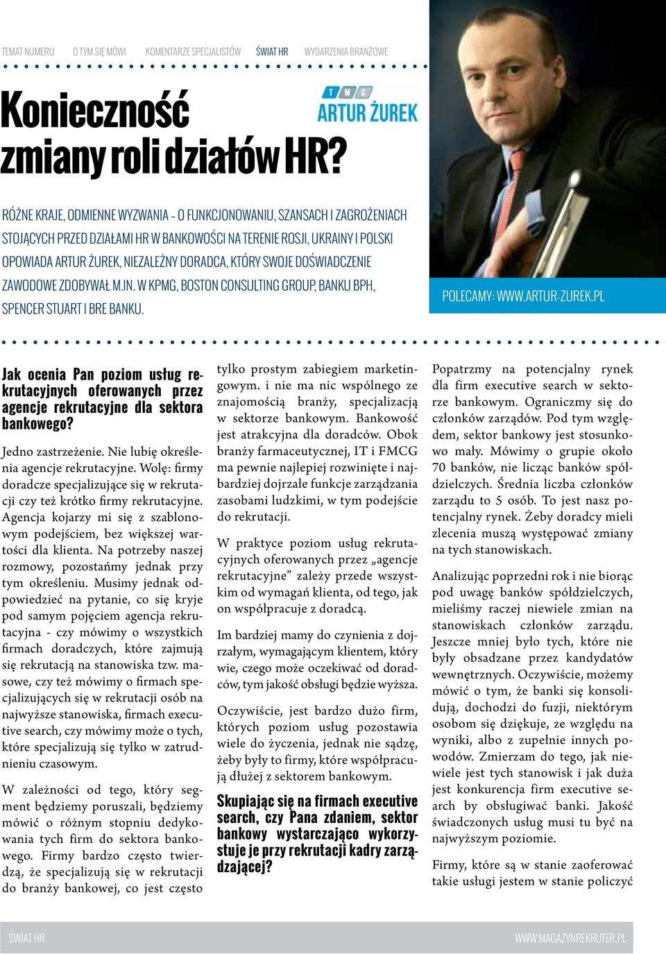 swoje doświadczenie zawodowe zdobywał m.in. w KPMG, Boston Consulting Group, Banku BPH, Spencer Stuart i BRE Banku. POLECAMY: www.artur-zurek.